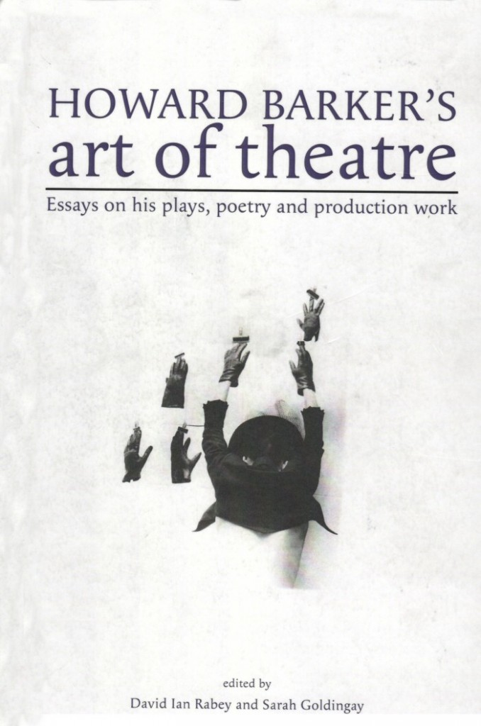 howard barker s art of theatre essays on his plays poetry and  howard barker book