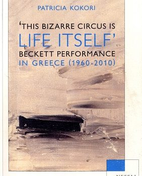 This Bizarre Circus Is Life Itself: Beckett Performance in Greece (1960-2010)