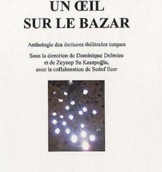 Un œil sur le bazar : Anthologie des écritures théâtrales turques  (One eye on the marketplace : An Anthology of Turkish theatre writings)