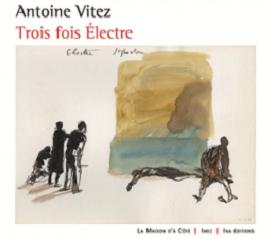 Antoine Vitez : Trois fois Électre  (Antoine Vitz : Three Times Electra)