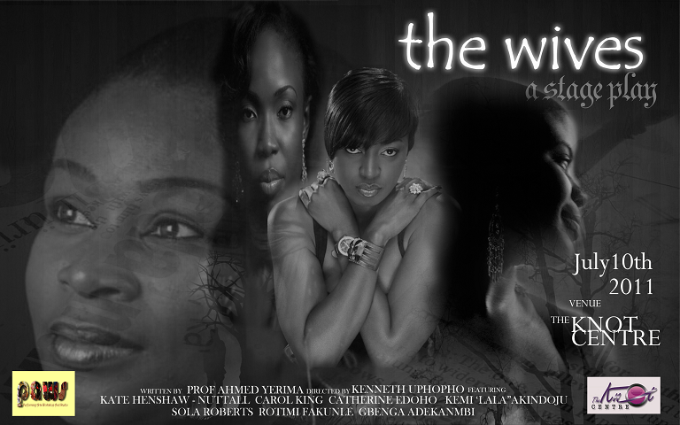 """Poster for """"The Wives,"""" written by Ahmed Yerima; directed by Kenneth Uphopho, former secretary general of the Dance Guild of Nigeria, Lagos Chapter, produced at Performing Arts Workshop and Studio in collaboration with the Knot Centre in Yaba, Lagos. Featuring Kate Henshaw-Nuttall, Carol King, Catherine Edoho, Kemi 'lala' Akindoju, Sola Roberts, Rotimi Fakunle, Gbenga Adekanmbi, among others; July 2010 © Courtesy of the Knot Centre."""