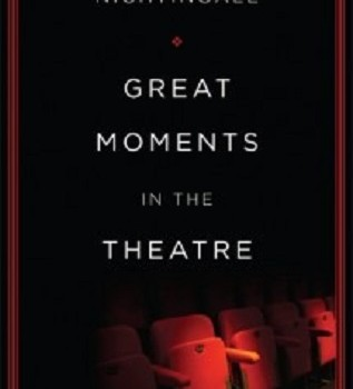 Benedict Nightingale: Great Moments in the Theatre